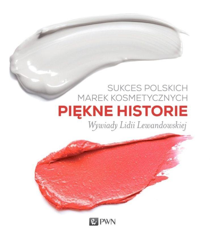 Sukces polskich marek kosmetycznych. Piękne historie, Wywiady Lidii Lewandowskiej (PWN) / fot. materiały prasowe
